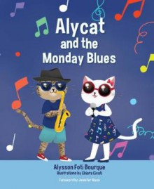 Alycat and the Monday Blues - Alysson Foti Bourque