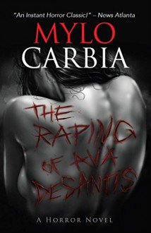 The Raping of Ava DeSantis: A Horror Novel - Mylo Carbia