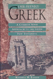 User-Friendly Greek: A Common Sense Approach to the Greek New Testament - Kendell H. Easley