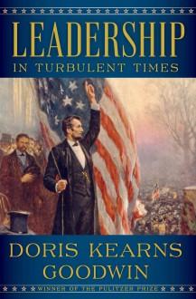 Leadership: In Turbulent Times - Doris Kearns Goodwin