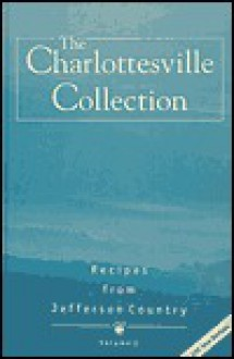 The Charlottesville Collection: Recipes from Jefferson Country - June Oakley