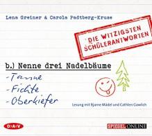 'Nenne drei Nadelbäume: Tanne, Fichte, Oberkiefer': Die witzigsten Schülerantworten (1 CD) - Lena Greiner, Carola Padtberg-Kruse, Bjarne Mädel, Cathlen Gawlich, Julian Mehne