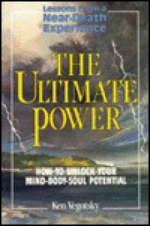 The Ultimate Power: How to Unlock Your Mind-Body-Soul Potential - Ken Vegotsky