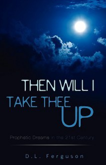 Then Will I Take Thee Up - D.L. Ferguson