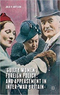 'Guilty Women', Foreign Policy, and Appeasement in Inter-War Britain - Julie V. Gottlieb
