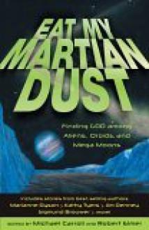 Eat My Martian Dust: Finding God Among Aliens, Droids, and Mega Moons - Robert Elmer