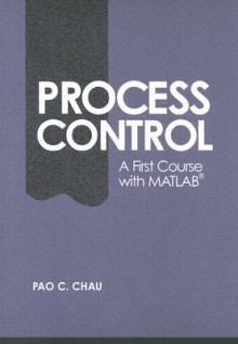 Process Control: A First Course with MATLAB - Pao C. Chau