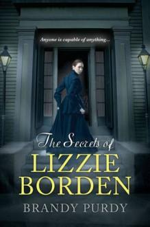The Secrets of Lizzie Borden - Brandy Purdy