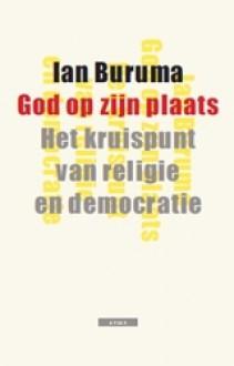 God op zijn plaats. Het kruispunt van religie en democratie - Ian Buruma