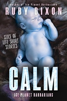 Calm: Ice Planet Barbarians: A Slice of Life Short Story - Ruby Dixon