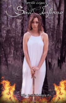 Soul Inferno (The Soul Trilogy) (Volume 3) - Aprille Legacy