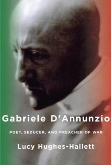 The Pike: Gabriele D'Annunzio - Poet, Seducer, and Preacher of War - Lucy Hughes-Hallett