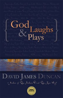 God Laughs & Plays; Churchless Sermons in Response to the Preachments of the Fundamentalist Right - David James Duncan