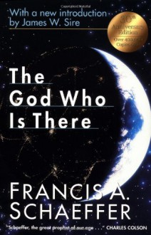 The God Who Is There - Francis August Schaeffer, James W. Sire
