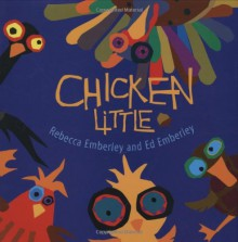 Chicken Little - Rebecca Emberley,Ed Emberley