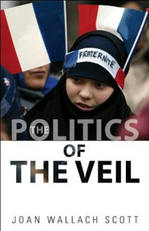 The Politics of the Veil (The Public Square) - Joan Wallach Scott