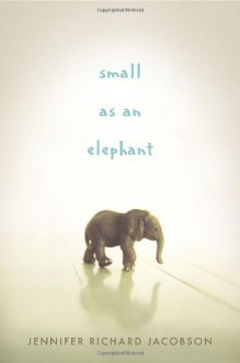 Small as an Elephant - Jennifer Richard Jacobson