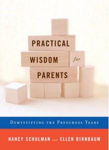 Practical Wisdom for Parents: Demystifying the Preschool Years - Nancy Schulman
