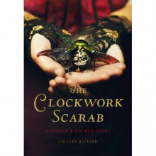 The Clockwork Scarab (Stoker & Holmes, #1) - Colleen Gleason