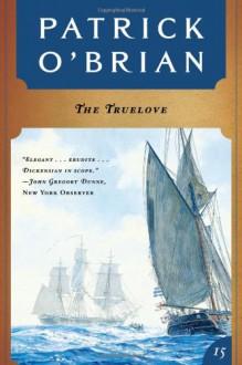 The Truelove (Aubrey/Maturin Novels) - Patrick O'Brian