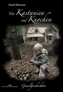 Von Kastanien und Knochen - Daniel Mosmann