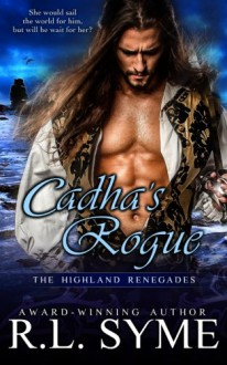 Cadha's Rogue (The Highland Renegades) (Volume 5) - R.L. Syme