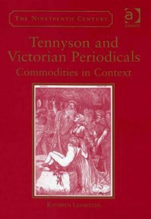 Tennyson and Victorian Periodicals: Commodities in Context - Kathryn Ledbetter