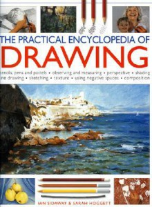 The Practical Encyclopedia of Drawing: Shading - perspective - line and wash - composition - sketching - tonal work - frottage - negative spaces - resists - textures - Ian Sidaway