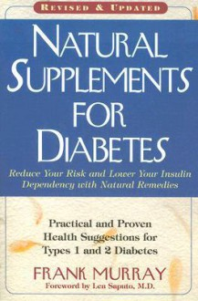 Natural Supplements for Diabetes: Practical and Proven Health Suggestions for Types 1 and 2 Diabetes - Frank Murray