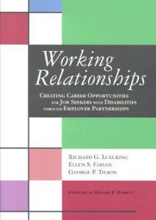 Working Relationships: Creating Career Opportunities for Job Seekers with Disabilites Through Employer Partnerships - Richard G. Luecking