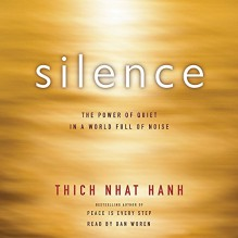 Silence: The Power of Quiet in a World Full of Noise - Thich Nhat Hanh, Dan Woren
