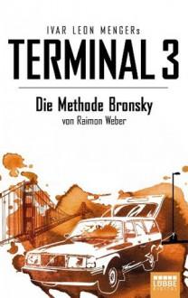 Terminal 3 - Die Methode Bronsky - Ivar Leon Menger