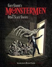 Gary Gianni's Monstermen and Other Scary Stories - Gary Gianni,Gary Gianni
