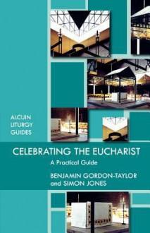 Celebrating The Eucharist - Benjamin Gordon-Taylor, Simon Jones