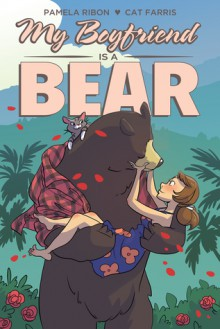 My Boyfriend Is a Bear - Pamela Ribon,Cat Farris