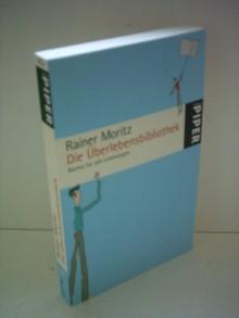 Rainer Moritz: Die Überlebensbibliothek - Rainer Moritz
