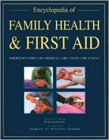 Encyclopedia of Family Health & First Aid - Susan Lipscombe, Ellen Dupont, Anita Kerwin-Nye, Trevor Rees