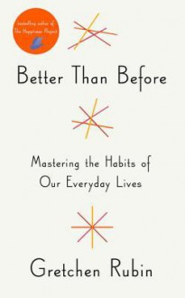 Before and After: Or How I Mindfully Used the Mindlessness of Habit to Become Happier, Healthier, and More Productive - Gretchen Rubin