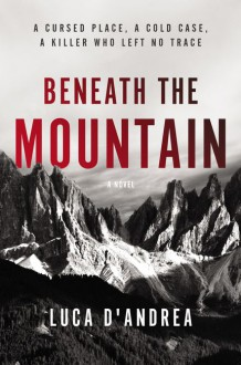 Beneath the Mountain: A Novel - Luca D'Andrea