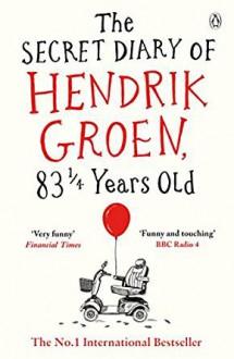 The Secret Diary of Hendrik Groen, 83¼ Years Old - Hendrik Groen,Hester Velmans