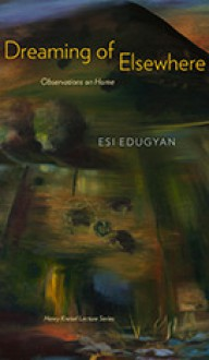 Dreaming of Elsewhere: Observations on Home - Esi Edugyan