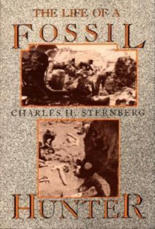 The Life of a Fossil Hunter - Charles Hazelius Sternberg