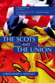 The Scots and the Union - Christopher A. Whatley, Derek J. Partick