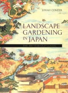 Landscape Gardening in Japan - Josiah Conder
