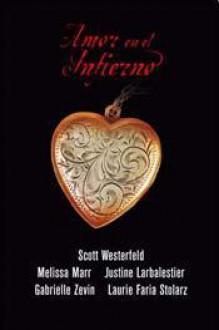 Amor en el Infierno - Melissa Marr, Scott Westerfeld