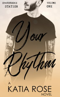 Your Rhythm (Sherbrooke Station #1) - Katia Rose