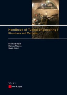 Handbook of Tunnel Engineering, Volume I: Structures and Methods - Bernhard Maidl, Markus Thewes, Ulrich Maidl, David Sturge