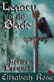 Legacy of the Blade (Series Prequel) - Elizabeth Rose