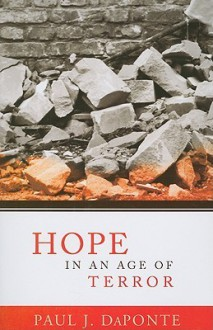Hope in an Age of Terror - Paul J. Daponte