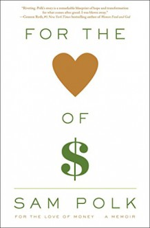 For the Love of Money: A Memoir - Sam Polk